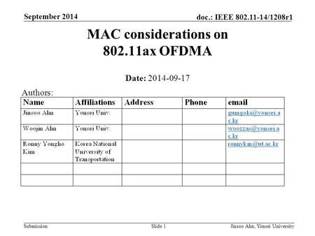 Submission doc.: IEEE 802.11-14/1208r1 September 2014 Jinsoo Ahn, Yonsei UniversitySlide 1 MAC considerations on 802.11ax OFDMA Date: 2014-09-17 Authors:
