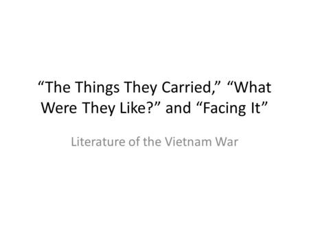 "writing a compare contrast essay about literature ppt video  ""the things they carried "" ""what were they like "" and """