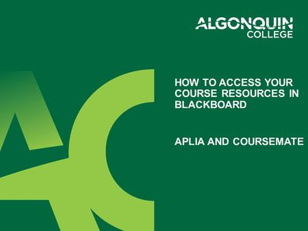 HOW TO ACCESS YOUR COURSE RESOURCES IN BLACKBOARD APLIA AND COURSEMATE.