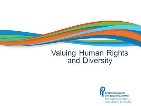 EDUCATION SECTION – REGIONAL OPERATIONS Valuing Human Rights and Diversity.