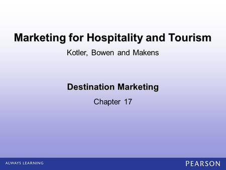 Destination Marketing Chapter 17 Kotler, Bowen and Makens Marketing for Hospitality and Tourism.