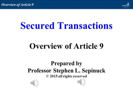 Secured Transactions Overview of Article 9 Prepared by Professor Stephen L. Sepinuck © 2015 all rights reserved Overview of Article 9.