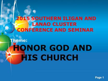 Page 1 2015 SOUTHERN ILIGAN AND LANAO CLUSTER CONFERENCE AND SEMINAR Theme: HONOR GOD AND HIS CHURCH.