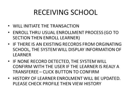 RECEIVING SCHOOL WILL INITIATE THE TRANSACTION ENROLL THRU USUAL ENROLLMENT PROCESS (GO TO SECTION THEN ENROLL LEARNER) IF THERE IS AN EXISTING RECORDS.