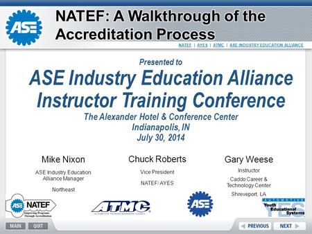 NATEF | AYES | ATMC | ASE INDUSTRY EDUCATION ALLIANCE Mike Nixon ASE Industry Education Alliance Manager Northeast Chuck Roberts Vice President NATEF/