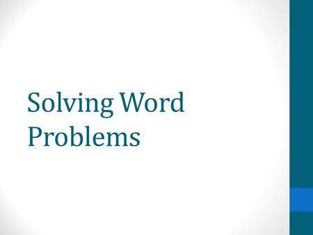 Solving Word Problems. Why Word Problems Math is used in your daily life. Think about it…. How do you use math?