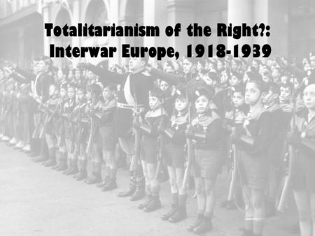 Totalitarianism of the Right?: Interwar Europe, 1918-1939.
