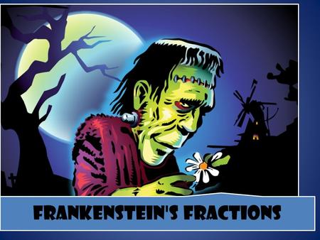 Frankenstein's Fractions