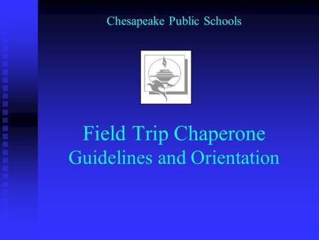 Chesapeake Public Schools Field Trip Chaperone Guidelines and Orientation.