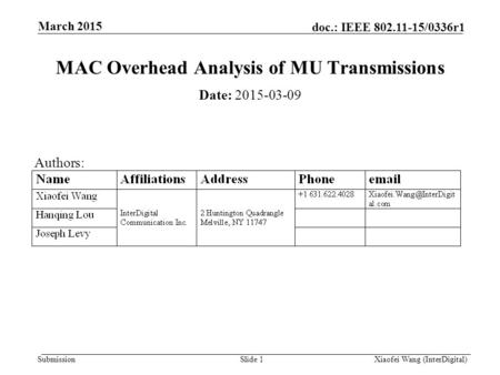 Submission doc.: IEEE 802.11-15/0336r1 March 2015 Xiaofei Wang (InterDigital)Slide 1 MAC Overhead Analysis of MU Transmissions Date: 2015-03-09 Authors: