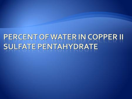 ChemistryName________________ Experiment # _____Section_____Date_____ Percent of Water in Copper II Name(s) of Lab Partner(s) Sulfate Pentahydrate.