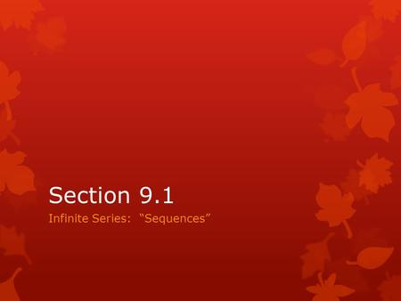 "Section 9.1 Infinite Series: ""Sequences"". All graphics are attributed to:  Calculus,10/E by Howard Anton, Irl Bivens, and Stephen Davis Copyright © 2009."