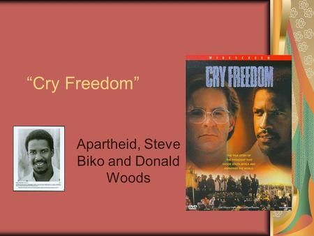 """Cry Freedom"" Apartheid, Steve Biko and Donald Woods."