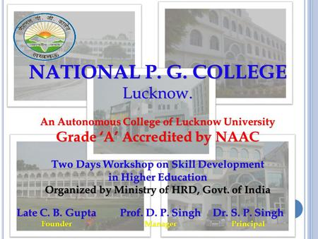 NATIONAL P. G. COLLEGE Lucknow. An Autonomous College of Lucknow University Grade 'A' Accredited by NAAC Two Days Workshop on Skill Development in Higher.