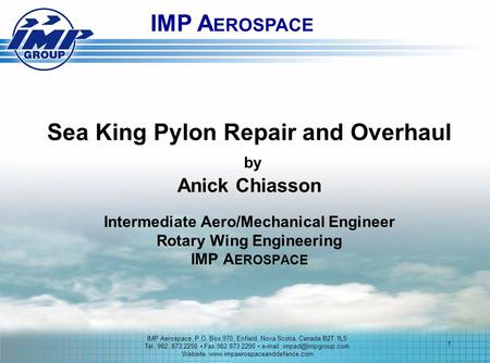 IMP AEROSPACE Sea King Pylon Repair and Overhaul by Anick Chiasson Intermediate Aero/Mechanical Engineer Rotary Wing Engineering IMP AEROSPACE IMP Aerospace,