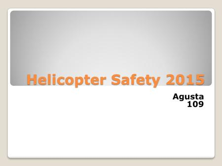 Helicopter Safety 2015 Agusta 109. Nevada Base Locations Mercy Air 7 – Henderson Mercy Air 11 - Mesquite Mercy Air 21 - Pahrump.