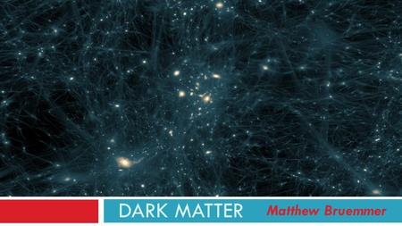 DARK MATTER Matthew Bruemmer. Observation There are no purely observational facts about the heavenly bodies. Astronomical measurements are, without exception,