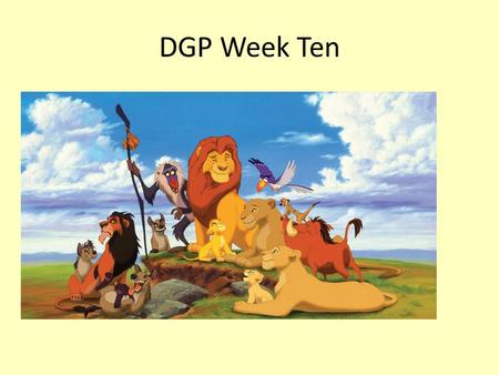 DGP Week Ten.