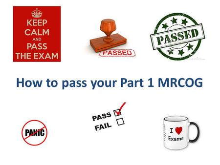 How to pass your Part 1 MRCOG