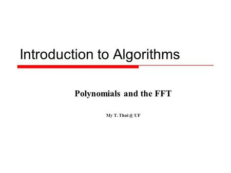 Introduction to Algorithms Polynomials and the FFT My T. UF.