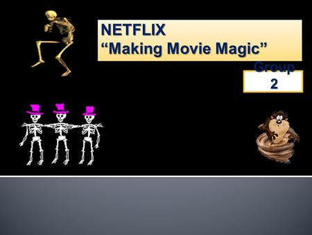 Group 2. Netflix: Making Movie Magic Netflix is IT coorporate who expand use emerging technologies, superior customer service, and an ever-growing sub.