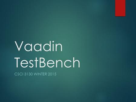 Vaadin TestBench CSCI 3130 WINTER 2015. What's TestBench  A toolkit for testing user interfaces  Based on Selenium  Written in Java; interacts with.