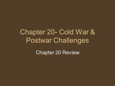 Chapter 20- Cold War & Postwar Challenges Chapter 20 Review.