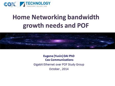 Home Networking bandwidth growth needs and POF Eugene (Yuxin) DAI PhD Cox Communications Gigabit Ethernet over POF Study Group October, 2014.