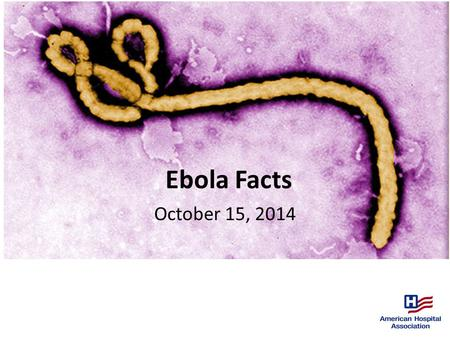 Ebola Facts October 15, 2014. 10/15/14 Hospital Preparedness Checklist Source: Centers for Disease Control and Prevention;. Accessed October 15, 2014.