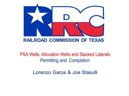 PSA Wells, Allocation Wells and Stacked Laterals Permitting and Completion Lorenzo Garza & Joe Stasulli.
