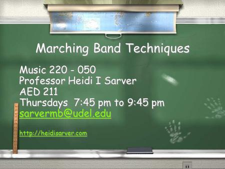 Marching Band Techniques Music 220 - 050 Professor Heidi I Sarver AED 211 Thursdays 7:45 pm to 9:45 pm  Music 220.