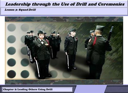 LESSON 2: ROLES OF LEADERS AND FOLLOWERS IN DRILL Leadership through the Use of Drill and Ceremonies Lesson 3: Squad Drill Lesson 3: Squad Drill Chapter.