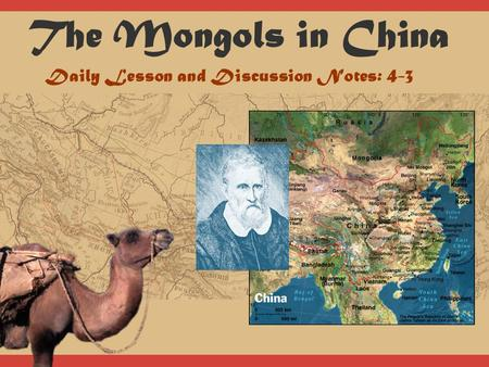 The Mongols in China Daily Lesson and Discussion Notes: 4-3.