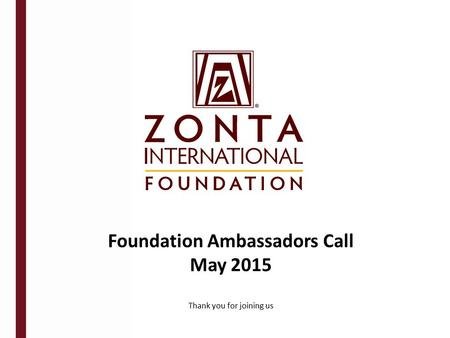 Foundation Ambassadors Call May 2015 Thank you for joining us.
