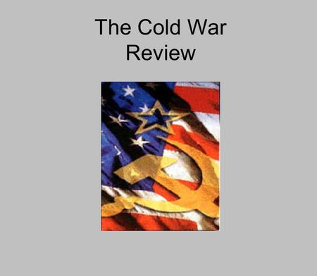 The Cold War Review. What was it??? A Time period of tension between the two main super powers It was a state of conflict without armed battle.