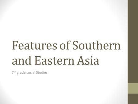Features of Southern and Eastern Asia 7 th grade social Studies.