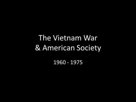 The Vietnam War & American Society 1960 - 1975. 31.1 – Deepening American Involvement Causes of the war: Communist nationals ousted French colonial power.