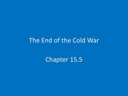 The End of the Cold War Chapter 15.5. The Soviet Union Declines Why?Repression Khrushchev-Allows some freedom of speech And frees some prisoners Consumer.