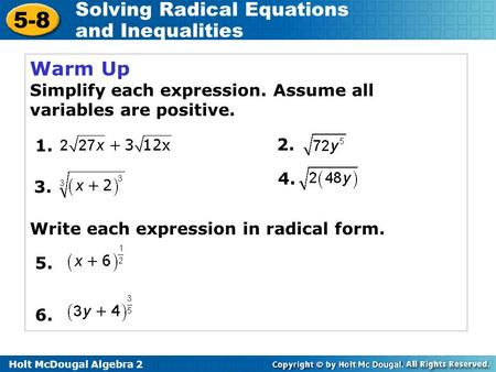 Holt McDougal Algebra 2 5-8 Solving Radical Equations and Inequalities Warm Up Simplify each expression. Assume all variables are positive. Write each.