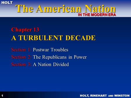 HOLT, RINEHART AND WINSTON The American Nation HOLT IN THE MODERN ERA 1 Chapter 13 A TURBULENT DECADE Section 1: Postwar Troubles Section 2: The Republicans.