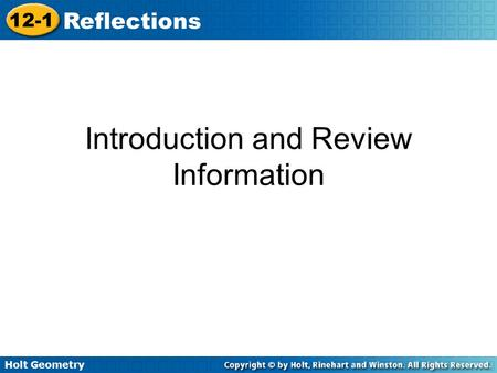 Holt Geometry 12-1 Reflections Introduction and Review Information.