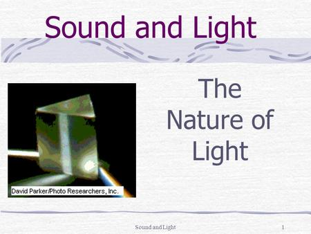 Sound and Light1 The Nature of Light Sound and Light2 Constructive and Destructive Interference.
