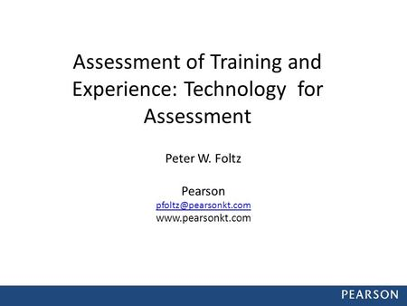 Assessment of Training and Experience: Technology for Assessment Peter W. Foltz Pearson