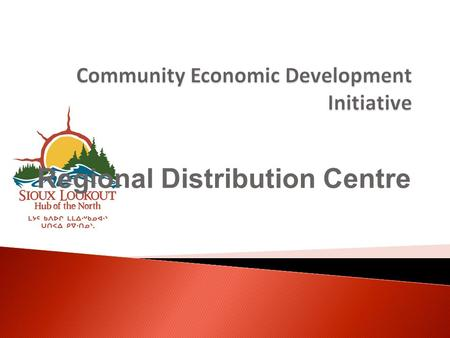 Regional Distribution Centre.  Six First Nation- Municipal pairs across Canada  Two-year pilot project  Northwestern Ontario First Nation-Municipal.