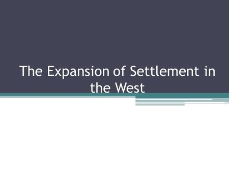The Expansion of Settlement in the West. The Canadian Government wanted to move people and supplies into the West, but there was no easy way to do this.