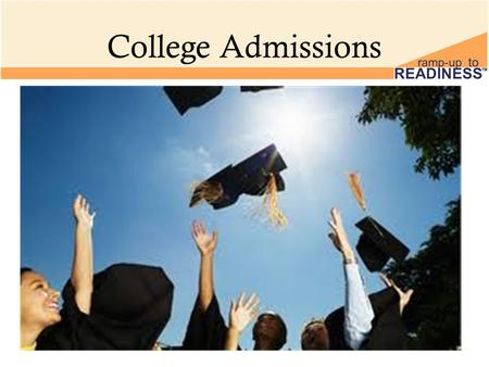 College Admissions. Mission Statement To ensure that all students graduate with the skills necessary to attend a college, university, technical college,