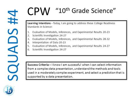 SQUADS #4 Learning Intentions - Today, I am going to address these College Readiness Standards in Science: 1.Evaluation of Models, Inferences, and Experimental.