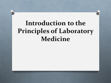 Introduction to the Principles of Laboratory Medicine.