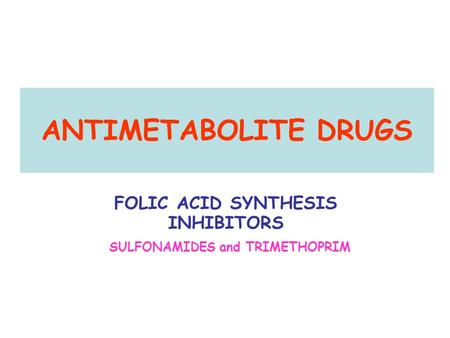 FOLIC ACID SYNTHESIS INHIBITORS SULFONAMIDES and TRIMETHOPRIM