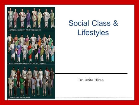 Social Class & Lifestyles Dr. Azita Hirsa. Social Class  Both personal and social conditions influence how we spend our money.